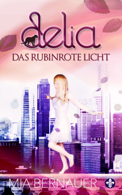 Mia Bernauer: Delia - Das rubinrote Licht