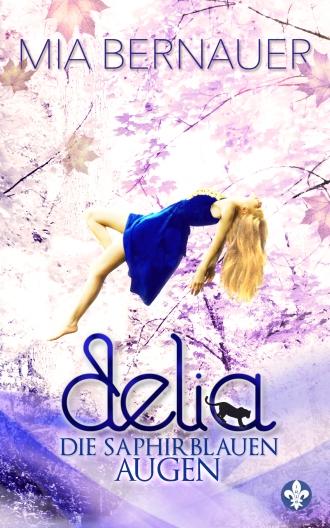 Mia Bernauer: Delia - Die saphirblauen Augen